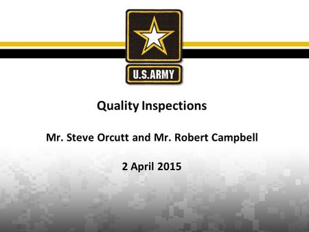 Quality Inspections Mr. Steve Orcutt and Mr. Robert Campbell 2 April 2015.