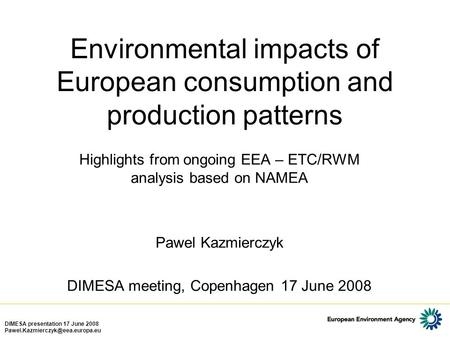 DIMESA presentation 17 June 2008 Environmental impacts of European consumption and production patterns Highlights from.