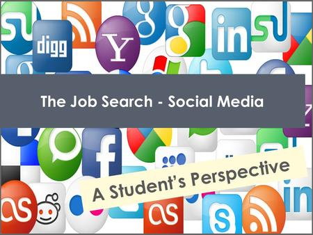 The Job Search - Social Media A Student's Perspective.