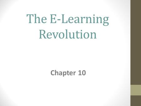 The E-Learning Revolution Chapter 10. The Nature & Methodology of E-learning Programs Defining E-Learning: 1.Instructional content or learning experiences.