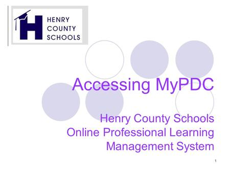 1 Accessing MyPDC Henry County Schools Online Professional Learning Management System.