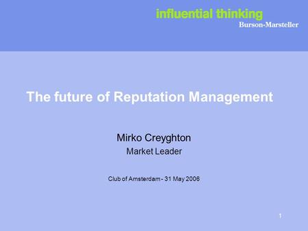 1 The future of Reputation Management Mirko Creyghton Market Leader Club of Amsterdam - 31 May 2006.