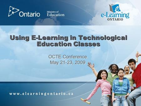 Ministry of Education Using E-Learning in Technological Education Classes OCTE Conference May 21-23, 2009.