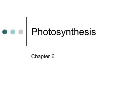 Photosynthesis Chapter 6. Carbon and Energy Sources Photoautotrophs Carbon source is carbon dioxide Energy source is sunlight Heterotrophs Get carbon.