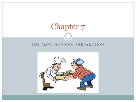 THE FLOW OF FOOD: PREPARATION Chapter 7. Preparation:General Preparation Practices Equipment-make sure workstations, cutting boards, and utensils are.