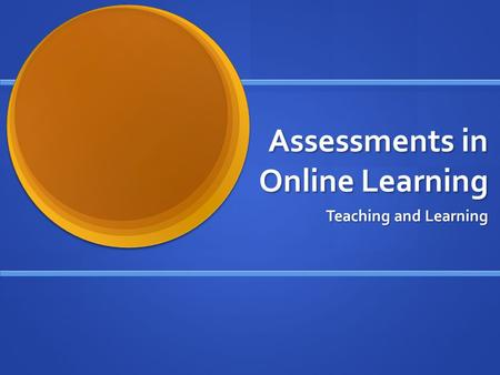 Assessments in Online Learning Teaching and Learning.