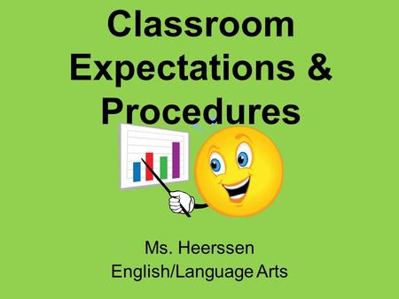 Classroom Expectations & Procedures Ms. Heerssen English/Language Arts.