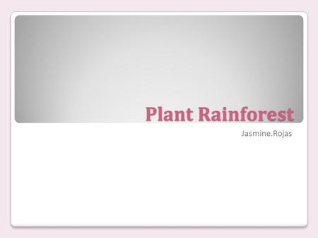 Plant Rainforest Jasmine.Rojas Name of your planet Plant Rain Forest is tropical. And it also is wet and hot.