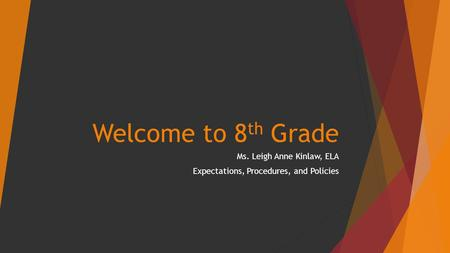 Welcome to 8 th Grade Ms. Leigh Anne Kinlaw, ELA Expectations, Procedures, and Policies.