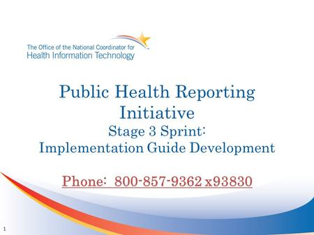 Public Health Reporting Initiative Stage 3 Sprint: Implementation Guide Development Phone: 800-857-9362 x93830 1.
