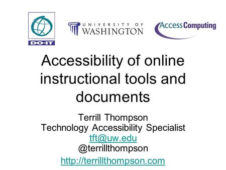Accessibility of online instructional tools and documents Terrill Thompson Technology Accessibility