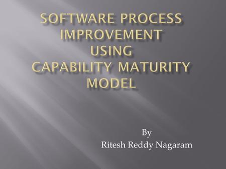 By Ritesh Reddy Nagaram.  Organizations which are developing software processes are facing many problems regarding the need for change of already existing.