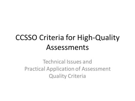 CCSSO Criteria for High-Quality Assessments Technical Issues and Practical Application of Assessment Quality Criteria.