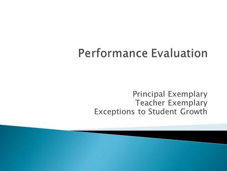 Principal Exemplary Teacher Exemplary Exceptions to Student Growth.
