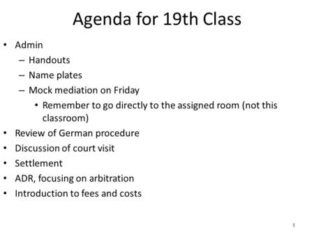 1 Agenda for 19th Class Admin – Handouts – Name plates – Mock mediation on Friday Remember to go directly to the assigned room (not this classroom) Review.