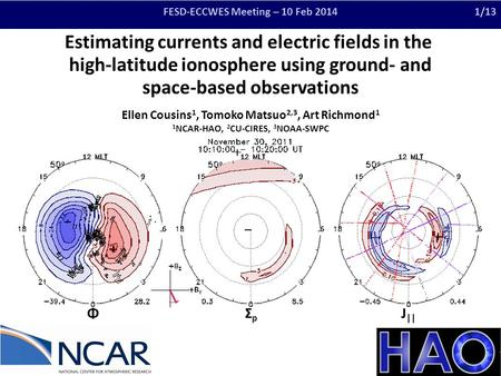 Estimating currents and electric fields in the high-latitude ionosphere using ground- and space-based observations Ellen Cousins 1, Tomoko Matsuo 2,3,