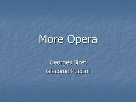 "More Opera Georges Bizet Giacomo Puccini. Exoticism in Opera Looked to far away lands for musical ideas which would suggest the ""exotic"" location Verdi's."