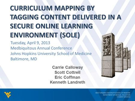 WEST VIRGINIA UNIVERSITY SCHOOL OF MEDICINE DEPARTMENT OF MEDICAL EDUCATION STUDENT SERVICES CURRICULUM MAPPING BY TAGGING CONTENT DELIVERED IN A SECURE.