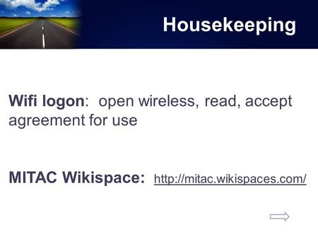 Housekeeping Wifi logon: open wireless, read, accept agreement for use MITAC Wikispace: