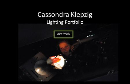 Cassondra Klepzig Lighting Portfolio View Work. Rocky Horror (2015) Les Miserables (2014) Zombies on Campus: A Slaughterpocalypse (2013) Next to Normal.
