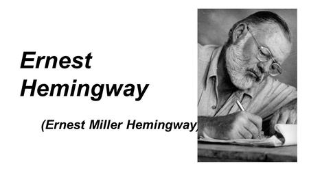 Ernest Hemingway (Ernest Miller Hemingway). His personal life Ernest Hemingway was born on July 21st, 1899 and he died on July 2 nd, 1961 at the age of.