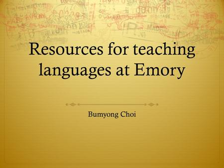 Resources for teaching languages at Emory Bumyong Choi.