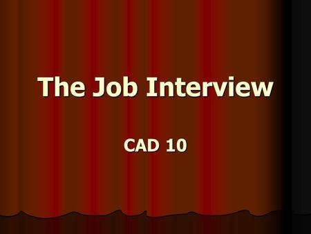 The Job Interview CAD 10. What Is An Interview? A conversation between two or more people where questions are being asked.
