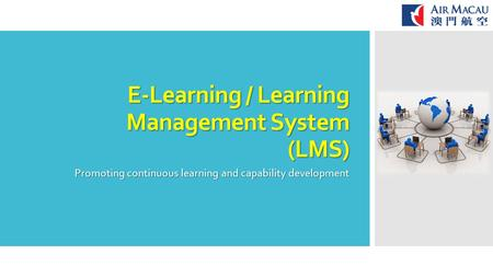 E-Learning / Learning Management System (LMS) Promoting continuous learning and capability development.