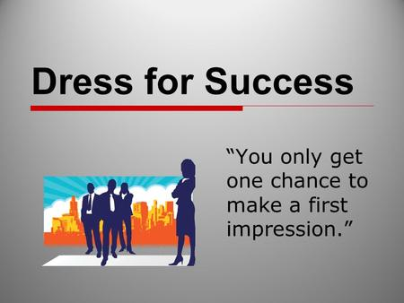 "Dress for Success ""You only get one chance to make a first impression."""