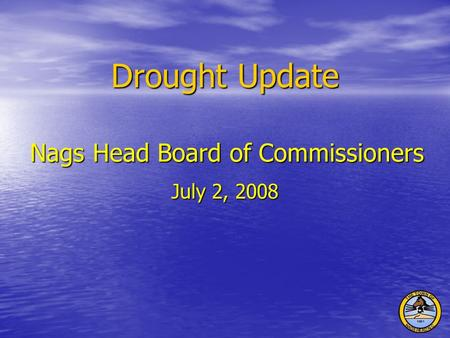 Nags Head Board of Commissioners July 2, 2008 Drought Update.