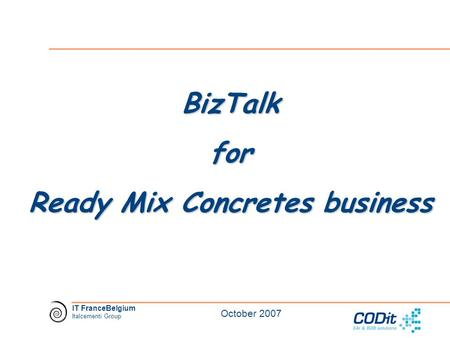 IT FranceBelgium Italcementi Group October 2007 BizTalkfor Ready Mix Concretes business.