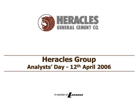 Heracles Group Analysts' Day - 12 th April 2006.  Highlights 2005  Financial & Market Overview  Financial Performance Agenda.