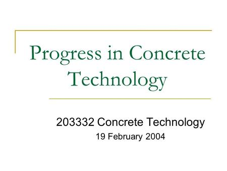 Progress in Concrete Technology 203332 Concrete Technology 19 February 2004.