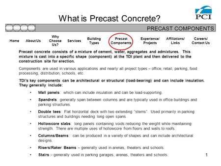 1 What is Precast Concrete? Precast concrete consists of a mixture of cement, water, aggregates and admixtures. This mixture is cast into a specific shape.