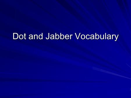Dot and Jabber Vocabulary. Morning Message Bugs are interesting animals! They live in many places. What do you know about bugs?