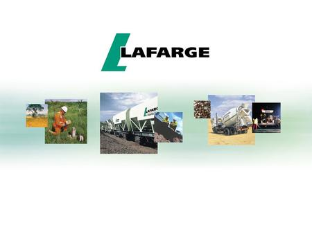 About Lafarge The world leader in building materials Aggregates and Concrete Cement Roofing Gypsum Operates in 76 countries Has 2100 production sites.