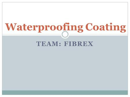 TEAM: FIBREX Waterproofing Coating. Introduction  The ASTM Standard defines it is a treatment of a surface to prevent the passage of water under hydrostatic.