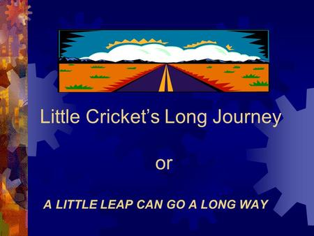 Little Cricket's Long Journey or A LITTLE LEAP CAN GO A LONG WAY.
