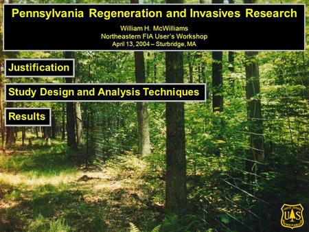 Pennsylvania Regeneration and Invasives Research William H. McWilliams Northeastern FIA User's Workshop April 13, 2004 – Sturbridge, MA Justification Study.