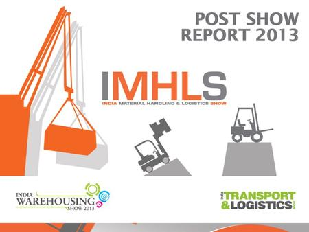 We Value Your Support! <strong>India</strong> Material Handling & Logistics Show Scales Newer Heights! <strong>India</strong> Material Handling & Logistics Show received applauds from.