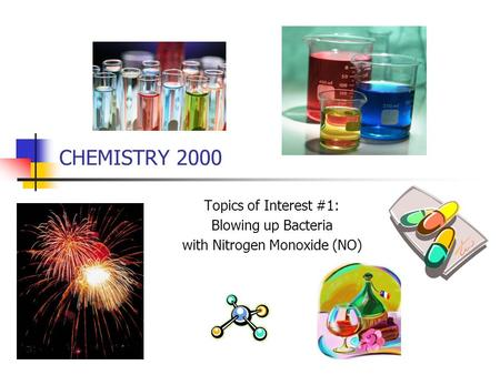 CHEMISTRY 2000 Topics of Interest #1: Blowing up Bacteria with Nitrogen Monoxide (NO)