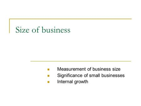 Size of business Measurement of business size Significance of small businesses Internal growth.