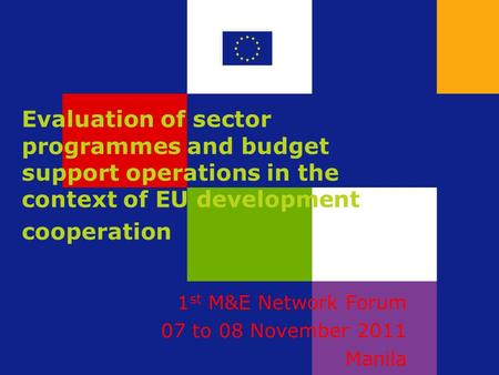 Evaluation of sector programmes and budget support operations in the context of EU development cooperation 1 st M&E Network Forum 07 to 08 November 2011.