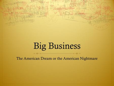Big Business The American Dream or the American Nightmare.