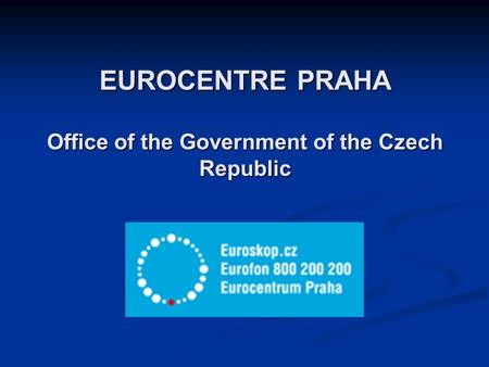 EUROCENTRE PRAHA Office of the Government of the Czech Republic.