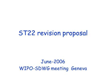 ST22 revision proposal June-2006 WIPO-SDWG meeting Geneva.