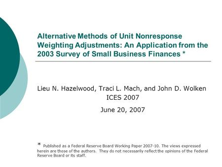 Alternative Methods of Unit Nonresponse Weighting Adjustments: An Application from the 2003 Survey of Small Business Finances * Lieu N. Hazelwood, Traci.