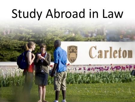 Study Abroad in Law. What is Study Abroad? Chance to spend part of your degree studying at a partner university overseas Law with International Study.