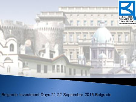 Belgrade Investment Days 21-22 September 2015 Belgrade.