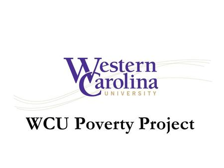 WCU Poverty Project. WCU Global Poverty Project A year's worth of engaged teaching, learning, service, and creative and scholarly opportunities centered.